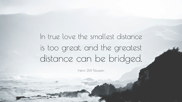 9146d-42029-henri-j-m-nouwen-quote-in-true-love-the-smallest-distance-is-too